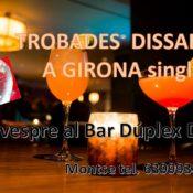 TROBADES  DISSABTES 🥂 🍹 🍻 a Girona …. Fer amics i gent nova  🎉🎂(singles)